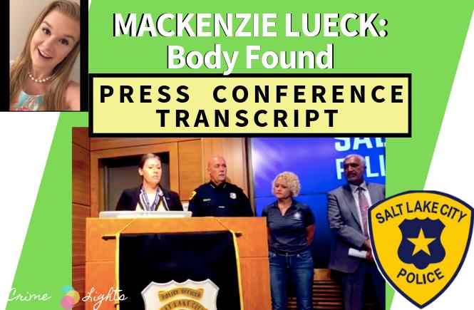 Mackenzie Lueck: Body Found (PRESS CONFERENCE TRANSCRIPT